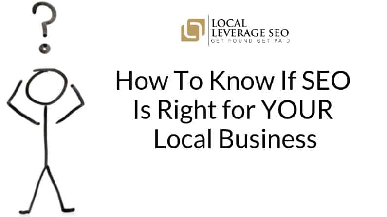 How to Know if SEO is Right for YOUR Local Business - Blog - Local Leverage SEO